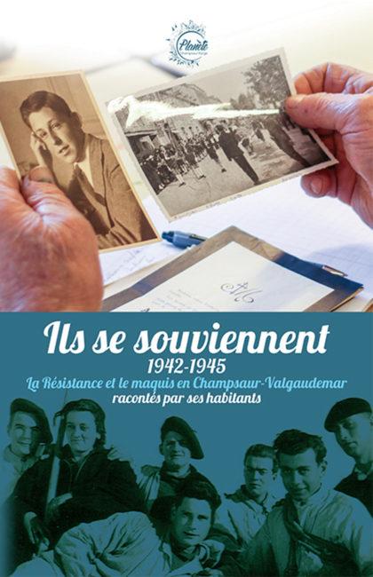 1942-1945 la résistance et le maquis en champsaur Valgaudemar racontés par ses habitants